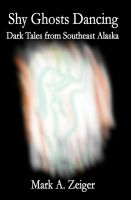 Cover for 'Shy Ghosts Dancing: Dark Tales from Southeast Alaska'
