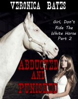 Cover for 'Girl, Don't Ride The White Horse, Part 2: Abducted And Punished'