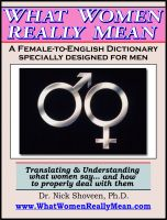 Cover for 'What Women Really Mean - The Female-to-English Dictionary'