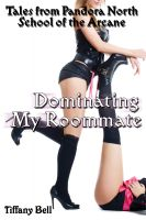 Cover for 'Dominating My Roommate (Modern Fantasy Futanari Erotica) (Pandora North: School of the Arcane 3)'