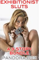 Pandora Box pan.who.writes@gmail.com - Exhibitionist Sluts: A 3-Story Erotic Bundle (Teenage Exposure Erotica Bundle)