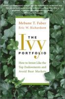 Cover for 'The Ivy Portfolio: How to Invest Like the Top Endowments and Avoid Bear Markets'