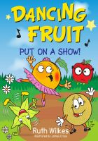 Cover for 'Dancing Fruit Put on a Show!'