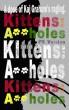 Kittens Are A-holes by Kaj Graham
