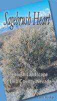 Cover for 'Sagebrush Heart: Sagebrush Landscape of Elko County, Nevada'