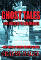 Cover for 'Ghost Tales, Four Stories Of The Dead Among Us'