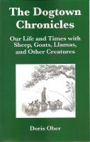 Cover for 'The Dogtown Chronicles: Our Life and Times with Sheep, Goats, Llamas, and Other Creatures'
