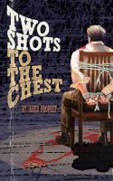 Cover for 'Two Shots to the Chest'