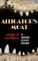 Cover for 'Alligator's Moat (A Sci-fi Novelette #4)'