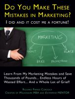 Cover for 'Do You Make These Mistakes in Marketing? I Did and it Cost Me a Fortune!'