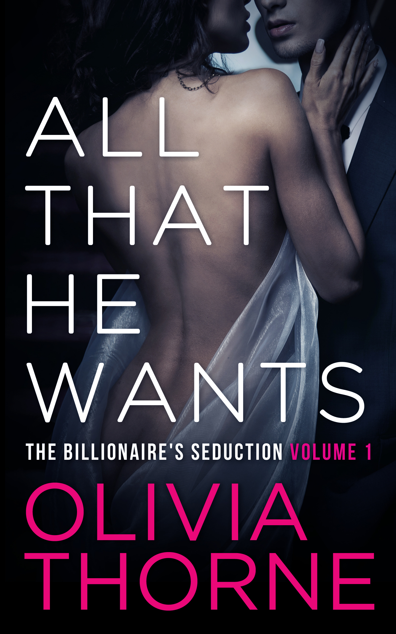 Olivia Thorne - All That He Wants (The Billionaire's Seduction Volume 1)