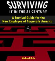 Cover for 'Surviving IT in the 21st Century: A Survival Guide for the New Corporate Employee'