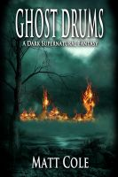 Cover for 'Ghost Drums: A Dark Supernatural Fantasy'