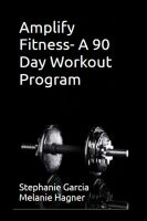 Cover for 'Amplify Fitness- A 90 Day Workout Program'
