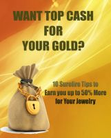 Cover for 'WANT TOP CASH FOR YOUR GOLD? 10 Surefire Tips to Earn You Up to 50% More for Your Jewelry'