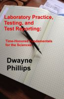 Cover for 'Laboratory Practice, Testing, and Reporting: Time-Honored Fundamentals for the Sciences'