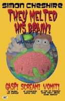 They Melted His Brain! cover