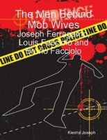 Cover for 'The Men Behind Mob Wives:  Joseph Ferragamo, Louis Facciolo and Bruno Facciolo'