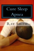 Cover for 'Cure Sleep Apnea - Everything About Sleep Apnea And Sleep Apnea Treatment'
