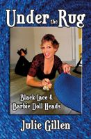 Cover for 'Under the Rug: Black Lace and Barbie Doll Heads'