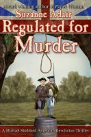 Cover for 'Regulated for Murder: A Michael Stoddard American Revolution Thriller'