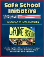 Cover for 'Safe School Initiative, Prevention of School Attacks, Columbine High School Report on Emergency Response, Presidential Report on the Virginia Tech Tragedy, School Shooter Threat Assessment'