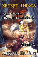 Cover for 'Secret Things - Short Stories from Panamindorah, Volume 2'