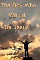 Cover for 'The Boy Who Would Be Jesus'
