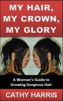 Cover for 'My Hair, My Crown, My Glory: A Woman's Guide to Growing Gorgeous Hair'