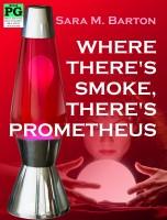 Sara M. Barton - Where There's Smoke, There's Prometheus: A Bodacious Baby Boomer Escapade #1