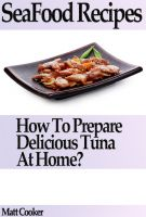Cover for 'Seafood Recipes - How to Prepare Delicious Tuna at Home?'