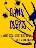 Tom Lichtenberg - Dawn Debris: A Comic Book Without Illustrations