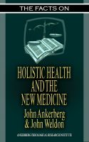 Cover for 'The Facts on Holistic Health and the New Medicine'