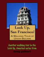 Cover for 'Look Up, San Francisco! A Walking Tour of Union Square'
