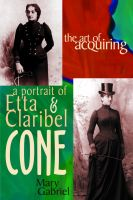 Cover for 'The Art of Acquiring: A Portrait of Etta & Claribel Cone'