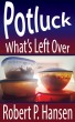 Potluck: What's Left Over by Robert P. Hansen
