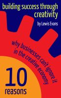 Cover for 'Building Success Through Creativity - 10 reasons why businesses can't ignore it in the creative economy'
