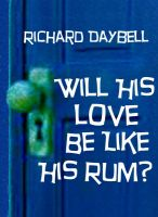 Cover for 'Will His Love Be Like His Rum?'