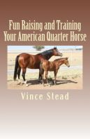 Cover for 'Fun Raising and Training Your American Quarter Horse'