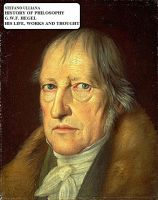 Cover for 'History of Philosophy. G.W.F. Hegel. His Life, Works and Thought.'