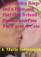 Five Golden Rings and a Diamond - Part One - Ireland, Passion and Pain, the curse of Cain cover