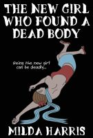 Cover for 'The New Girl Who Found A Dead Body'