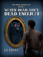 Cover for 'When Dead Ain't Dead Enough, Book 1 of The Dead Among Us'