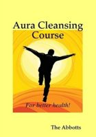 Cover for 'Aura Cleansing Course - For Better Health!'