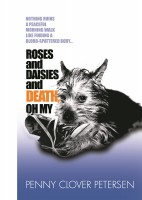 Penny Clover Petersen - Roses and Daisies and Death, Oh My!