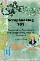Cover for 'Scrapbooking 101- Scrapbooking Techniques and Scrapbooking Ideas for Beginners'