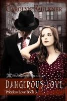 Carolyn Faulkner - Dangerous Love; Priceless Love Book 3