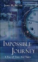Cover for 'Impossible Journey, A Tale of Times and Truth'