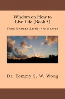 Cover for 'Wisdom on How to Live Life (Book 5): Transforming Earth into Heaven'