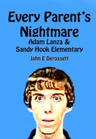 Cover for 'Every Parent's Nightmare: Adam Lanza & Sandy Hook Elementary'